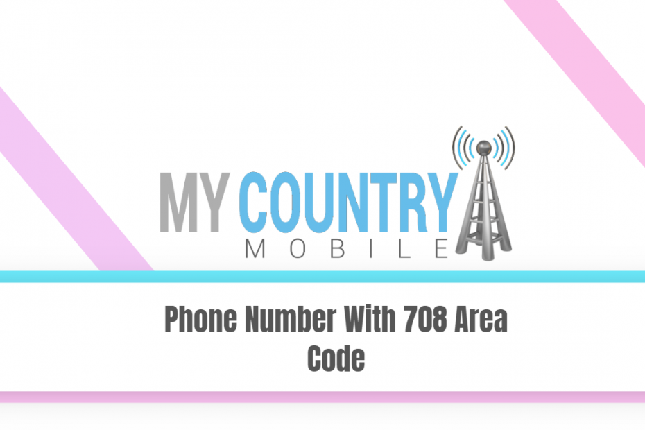 Phone Number With 708 Area Code - My Country Mobile