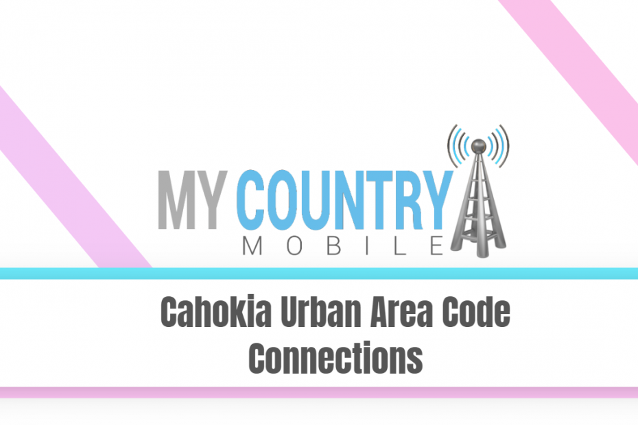 Cahokia Urban Area Code Connections - My Country Mobile