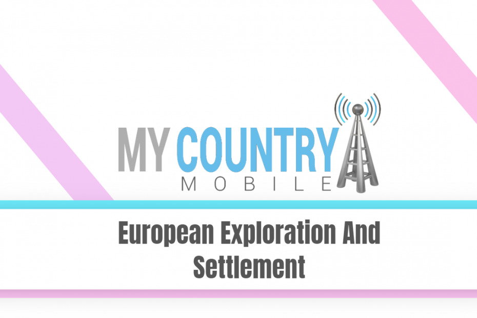 European Exploration And Settlement - My Country Mobile