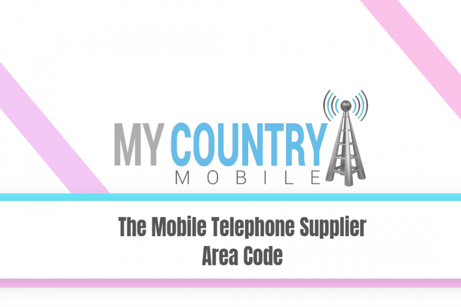 The Mobile Telephone Supplier Area Code - My Country Mobile